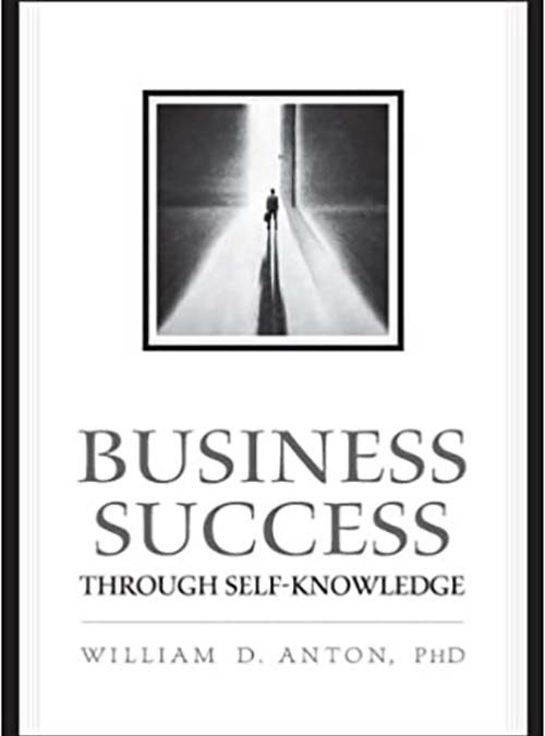 Business Success Through Self-Knowledge by William D. Anton PhD