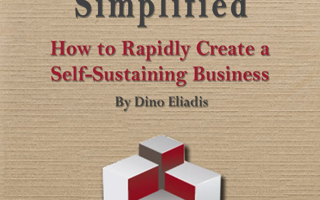 Business Growth Simplified: How to Rapidly Create a Self-Sustaining Business